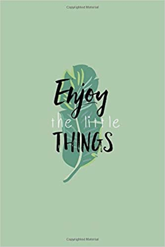 Enjoy the little things, they're all around us, and they're perfect